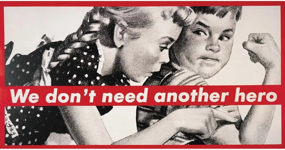 We Don't Need Another Hero] – Barbara Kruger – 1986